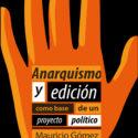 Anarquismo y edición como base de un proyecto político – Impreso